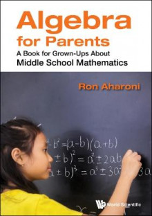 Algebra For Parents: A Book For Grown-ups About Middle School Mathematics av Ron Aharoni (Innbundet)