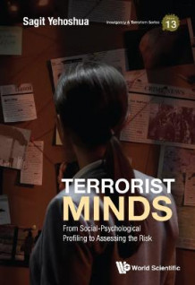 Terrorist Minds: From Social-psychological Profiling To Assessing The Risk av Sagit Yehoshua (Innbundet)