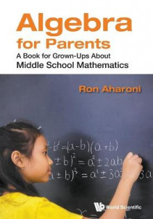 Algebra For Parents: A Book For Grown-ups About Middle School Mathematics av Ron Aharoni (Heftet)