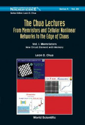 Chua Lectures, The: From Memristors And Cellular Nonlinear Networks To The Edge Of Chaos - Volume I. Memristors: New Circuit Element With Memory av Leon O Chua (Innbundet)