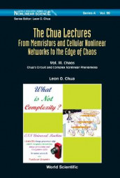 Chua Lectures, The: From Memristors And Cellular Nonlinear Networks To The Edge Of Chaos - Volume Iii. Chaos: Chua's Circuit And Complex Nonlinear Phenomena av Leon O Chua (Innbundet)