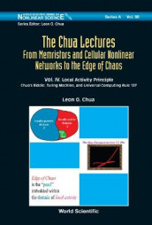 Chua Lectures, The: From Memristors And Cellular Nonlinear Networks To The Edge Of Chaos - Volume Iv. Local Activity Principle: Chua's Riddle, Turing Machine, And Universal Computing Rule 137 av Leon O Chua (Innbundet)