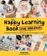 Omslag - Happy Learning Book For Siblings, The: 50 Awesome Activities For Siblings To Learn And Play Together At Home