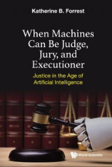Omslag - When Machines Can Be Judge, Jury, And Executioner: Justice In The Age Of Artificial Intelligence