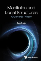 Manifolds And Local Structures: A General Theory av Marco Grandis (Innbundet)