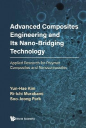 Advanced Composites Engineering And Its Nano-bridging Technology: Applied Research For Polymer Composites And Nanocomposites av Yun-hae Kim, Ri-ichi Murakami og Soo-jeong Park (Innbundet)