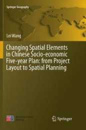 Changing Spatial Elements in Chinese Socio-economic Five-year Plan: from Project Layout to Spatial Planning av Lei Wang (Heftet)