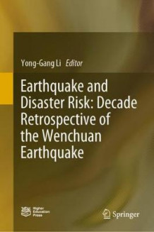 Earthquake and Disaster Risk: Decade Retrospective of the Wenchuan Earthquake (Innbundet)