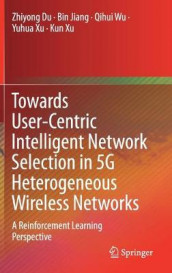 Towards User-Centric Intelligent Network Selection in 5G Heterogeneous Wireless Networks av Zhiyong Du, Bin Jiang, Qihui Wu, Kun Xu og Yuhua Xu (Innbundet)