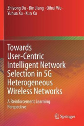 Towards User-Centric Intelligent Network Selection in 5G Heterogeneous Wireless Networks av Zhiyong Du, Bin Jiang, Qihui Wu, Kun Xu og Yuhua Xu (Heftet)