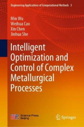 Intelligent Optimization and Control of Complex Metallurgical Processes av Weihua Cao, Xin Chen, Jinhua She og Min Wu (Innbundet)