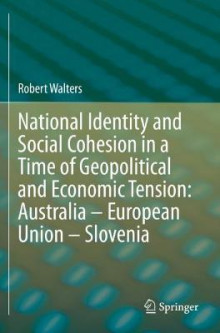 National Identity and Social Cohesion in a Time of Geopolitical and Economic Tension: Australia - European Union - Slovenia av Robert Walters (Heftet)