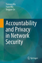 Accountability and Privacy in Network Security av Jingguo Ge, Yuxiang Ma og Yulei Wu (Heftet)