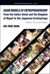 Asian Models Of Entrepreneurship -- From The Indian Union And The Kingdom Of Nepal To The Japanese Archipelago: Context, Policy And Practice av Leo Paul Dana (Innbundet)