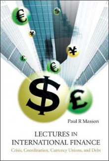 Lectures In International Finance: Crisis, Coordination, Currency Unions, And Debt av Paul R. Masson (Innbundet)