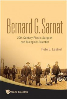 Bernard G Sarnat: 20th Century Plastic Surgeon And Biological Scientist av Pete E Lestrel og Bernard G Sarnat (Innbundet)