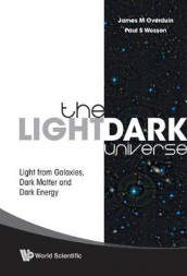 Light/dark Universe, The: Light From Galaxies, Dark Matter And Dark Energy av James M Overduin og Paul S Wesson (Innbundet)