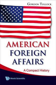 American Foreign Affairs: A Compact History av Gordon Tullock (Heftet)