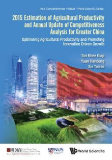 2015 Estimation Of Agricultural Productivity And Annual Update Of Competitiveness Analysis For Greater China: Optimising Agricultural Productivity And Promoting Innovation Driven Growth av Khee Giap Tan, Yuan Randong og Teleixi Xie (Innbundet)