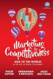 Marketing For Competitiveness: Asia To The World - In The Age Of Digital Consumers av Den Huan Hooi, Hermawan Kartajaya og Philip Kotler (Innbundet)