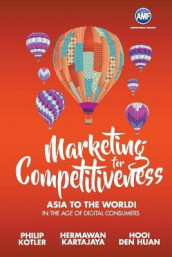 Marketing For Competitiveness: Asia To The World - In The Age Of Digital Consumers av Den Huan Hooi, Hermawan Kartajaya og Philip Kotler (Heftet)