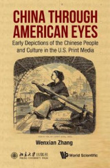 Omslag - China Through American Eyes: Early Depictions Of The Chinese People And Culture In The Us Print Media