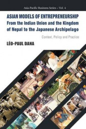 Asian Models Of Entrepreneurship -- From The Indian Union And The Kingdom Of Nepal To The Japanese Archipelago: Context, Policy And Practice av Leo Paul Dana (Heftet)