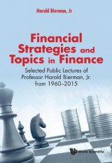 Omslag - Financial Strategies And Topics In Finance: Selected Public Lectures Of Professor Harold Bierman, Jr From 1960-2015