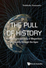 Omslag - Pull Of History, The: Human Understanding Of Magnetism And Gravity Through The Ages