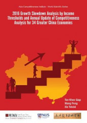 2016 Growth Slowdown Analysis By Income Thresholds And Annual Update Of Competitiveness Analysis For 34 Greater China Economies av Khee Giap Tan, Peng Wang og Teleixi Xie (Innbundet)