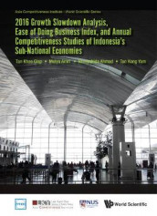 2016 Growth Slowdown Analysis, Ease Of Doing Business Index, And Annual Competitiveness Studies Of Indonesia's Sub-national Economies av Mulya Amri, Nursyahida Binte Ahmad og Khee Giap Tan (Innbundet)