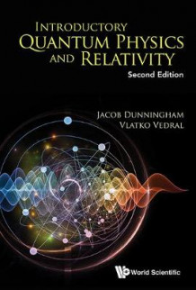 Introductory Quantum Physics And Relativity av Jacob Dunningham og Vlatko Vedral (Heftet)