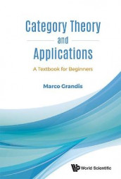 Category Theory And Applications: A Textbook For Beginners av Marco Grandis (Innbundet)