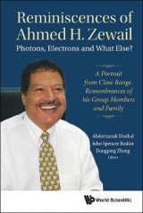 Omslag - Reminiscences Of Ahmed H.zewail: Photons, Electrons And What Else? - A Portrait From Close Range. Remembrances Of His Group Members And Family