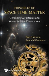Principles Of Space-time-matter: Cosmology, Particles And Waves In Five Dimensions av James M Overduin og Paul S Wesson (Innbundet)