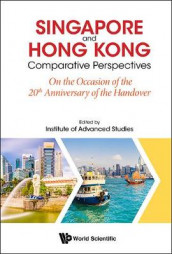 Singapore And Hong Kong: Comparative Perspectives On The 20th Anniversary Of Hong Kong's Handover To China (Innbundet)