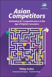 Asian Competitors: Marketing For Competitiveness In The Age Of Digital Consumers av Den Huan Hooi, Hermanwan Kartajaya og Philip Kotler (Heftet)