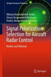 Signal Polarization Selection for Aircraft Radar Control av Alexey Yevgenyevich Bukharov, Nikolay Kondratyevich Yurkov og Dmitry Alexandrovich Zatuchny (Innbundet)