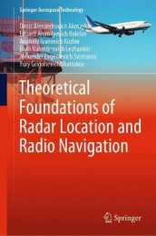 Theoretical Foundations of Radar Location and Radio Navigation av Denis Alexandrovich Akmaykin, Eduard Anatolyevich Bolelov, Anatoliy Ivanovich Kozlov, Boris Valentinovich Lezhankin, Yury Grigorievich Shatrakov og Alexander Evgenievich Svistunov (Innbundet)