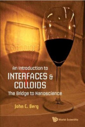 Introduction To Interfaces And Colloids, An: The Bridge To Nanoscience av John C. Berg (Innbundet)