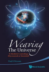 Weaving The Universe: Is Modern Cosmology Discovered Or Invented? av Paul S Wesson (Innbundet)