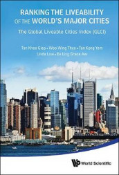 Ranking The Liveability Of The World's Major Cities: The Global Liveable Cities Index (Glci) av Ee Ling Aw Grace, Khee Giap Tan, Kong Yam Tan og Wing Thye Woo (Innbundet)
