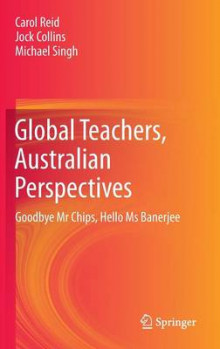 Global Teachers, an Australian Perspective av Carol Reid, Jock Collins og Michael Singh (Innbundet)