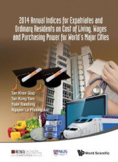 2014 Annual Indices For Expatriates And Ordinary Residents On Cost Of Living, Wages And Purchasing Power For World's Major Cities av Linda Low, Le Phuong Anh Nguyen og Khee Giap Tan (Innbundet)