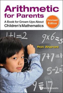 Arithmetic For Parents: A Book For Grown-ups About Children's Mathematics (Revised Edition) av Ron Aharoni (Innbundet)