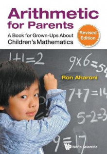 Arithmetic For Parents: A Book For Grown-ups About Children's Mathematics (Revised Edition) av Ron Aharoni (Heftet)