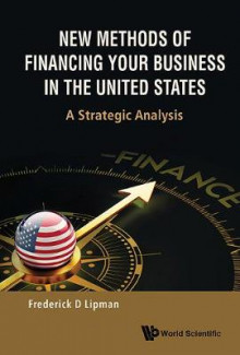 New Methods Of Financing Your Business In The United States: A Strategic Analysis av Frederick D. Lipman (Innbundet)
