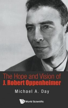 The Hope and Vision of J Robert Oppenheimer av Michael Day (Innbundet)