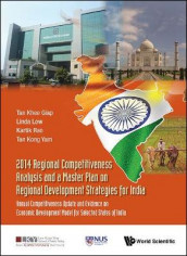 2014 Regional Competitiveness Analysis And A Master Plan On Regional Development Strategies For India: Annual Competitiveness Update And Evidence On Economic Development Model For Selected States Of India av Linda Low, Vittal Kartik Rao og Khee Giap Tan (Innbundet)