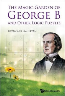 The Magic Garden of George B and Other Logic Puzzles av Raymond M. Smullyan (Innbundet)